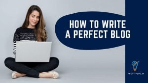 How To Write A Perfect Blog