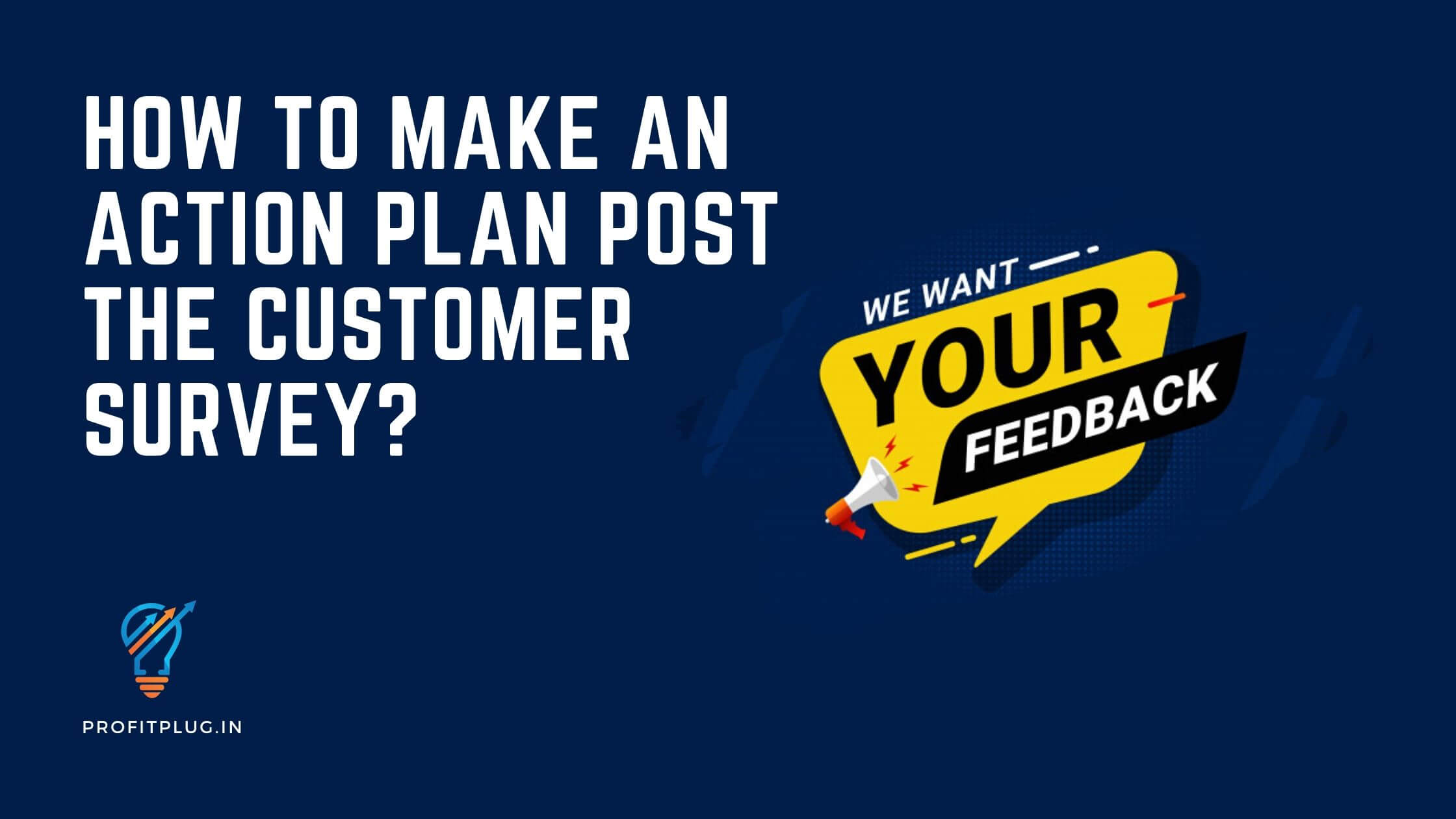 How to make an action plan post the customer survey