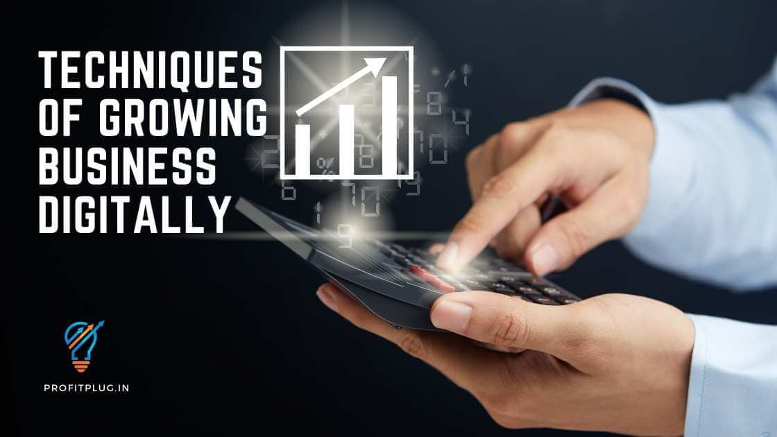 Techniques of growing business digitally