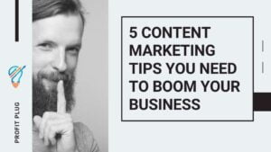 5 CONTENT MARKETING TIPS YOU NEED TO BOOM YOUR BUSINESS